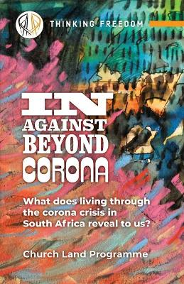 in, against, beyond corona: What does living through the corona crisis in South Africa reveal to us?