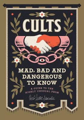 Cults! Mad, Bad And Dangerous To Know