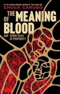 The Meaning of Blood: and Other Tales of Perversity