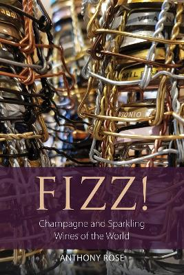 Fizz!: Champagne and sparkling wines of the world
