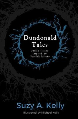 Dundonald Tales: gothic fiction inspired by Scottish history: 2018