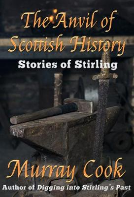 The Anvil of Scottish History: Stories of Stirling