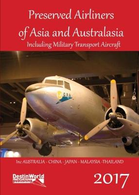 Preserved Airliners of Asia & Australasia: Including Military Transport Aircraft