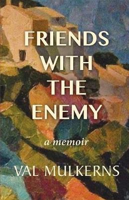 Friends With The Enemy: a memoir