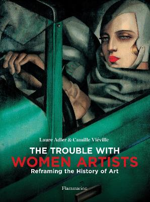 The Trouble with Women Artists: Reframing the History of Art