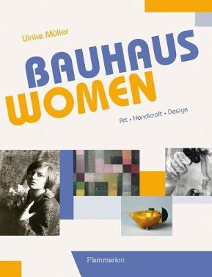Bauhaus Women: Art . Handicraft . Design
