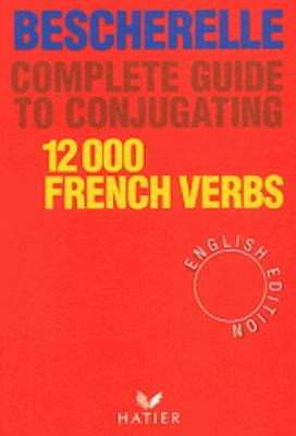 Bescherelle. Complete guide to conjugating 12000 French verbs