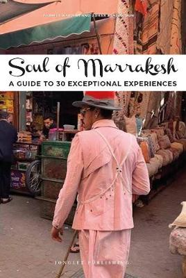 Soul of Marrakech: A guide to 30 exceptional experiences