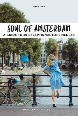 Soul of Amsterdam: A guide to 30 exceptional experiences