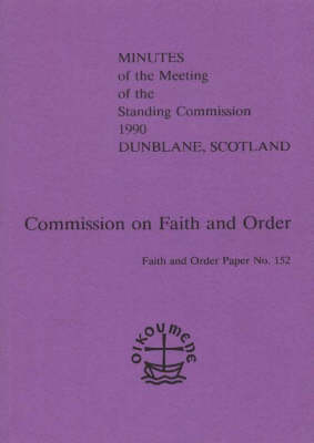 Minutes of the Meeting of the Faith and Order Standing Commission: 1990, Dunblane, Scotland