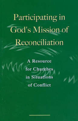 Participating in God's Mission of Reconciliation: A Resource for Churches in Situations of Conflict