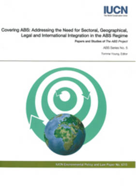 Covering ABS: Addressing the Need for Sectoral, Geographica, Legal and International Integration in the ABS Regime