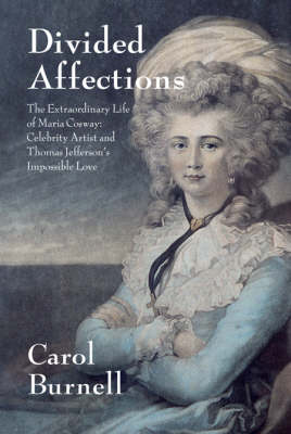 Divided Affections: The Extraordinary Life of Maria Cosway, Celebrity Artist and Thomas Jefferson's Impossible Love