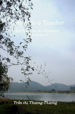 Letters to a Teacher: Six Years in the Vietminh War Zone 4