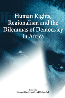 Human Rights, Regionalism and the Dilemmas of Democracy in Africa
