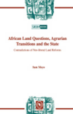 African Land Questions, Agrarian Transitions and the State: Contradictions of Neo-liberal Land Reforms