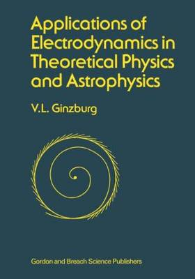Applications of Electrodynamics in Theoretical Physics and Astrophysics