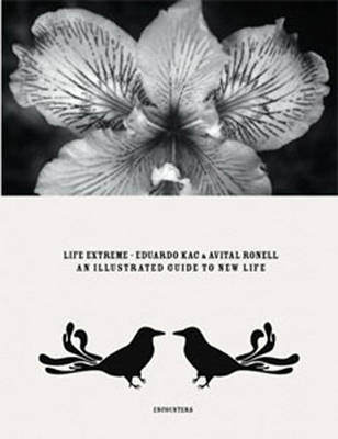 Eduardo Kac and Avital Ronell: Life Extreme, An Illustrated Guide to New Life
