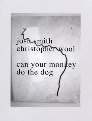 Josh Smith/Christopher Wool: Can Your Monkey Do the Dog