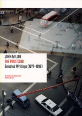 John Miller: The Price Club - Selected Writings (1977-1998)