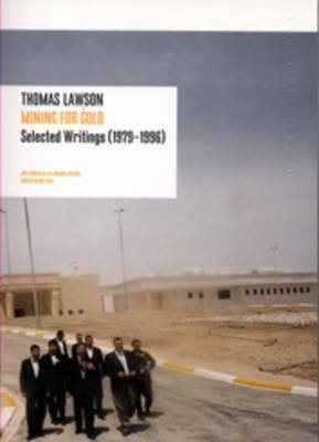 Thomas Lawson: Mining for Gold - Selected Writings (1979-1996)