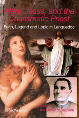 Mary, Jesus and the Charismatic Priest: Faith Legend and Logic in Languedoc
