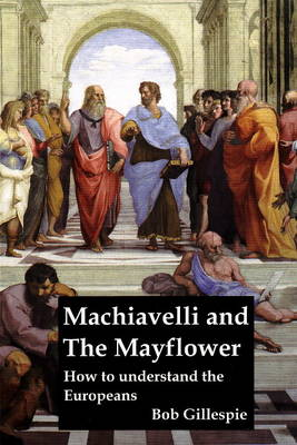 Machiavelli and the Mayflower: How to Understand the Europeans