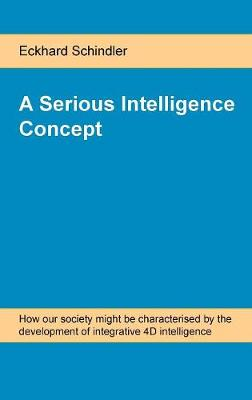 A Serious Intelligence Concept: How Our Society Might Be Characterised by the Development of Integrative 4D Intelligence