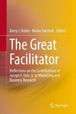 The Great Facilitator: Reflections on the Contributions of Joseph F. Hair, Jr. to Marketing and Business Research