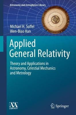 Applied General Relativity: Theory and Applications in Astronomy, Celestial Mechanics and Metrology