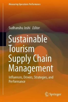 Sustainable Tourism Supply Chain Management: Influences, Drivers, Strategies, and Performance