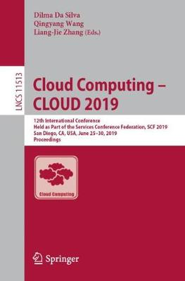 Cloud Computing - CLOUD 2019: 12th International Conference, Held as Part of the Services Conference Federation, SCF 2019, San Diego, CA, USA, June 25-30, 2019, Proceedings