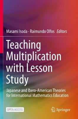 Teaching Multiplication with Lesson Study: Japanese and Ibero-American Theories for International Mathematics Education