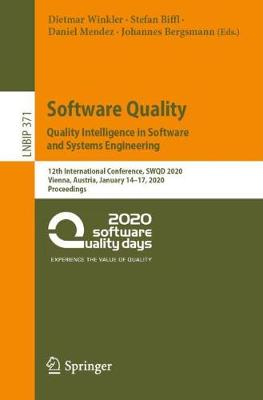 Software Quality: Quality Intelligence in Software and Systems Engineering: 12th International Conference, SWQD 2020, Vienna, Austria, January 14-17, 2020, Proceedings