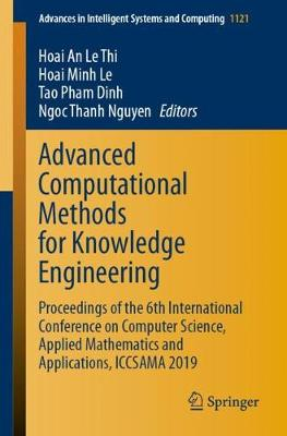 Advanced Computational Methods for Knowledge Engineering: Proceedings of the 6th International Conference on Computer Science, Applied Mathematics and Applications, ICCSAMA 2019
