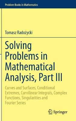 Solving Problems in Mathematical Analysis, Part III: Curves and Surfaces, Conditional Extremes, Curvilinear Integrals, Complex Functions, Singularities and Fourier Series