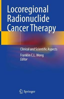 Locoregional Radionuclide Cancer Therapy: Clinical and Scientific Aspects