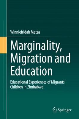 Marginality, Migration and Education: Educational Experiences of Migrants' Children in Zimbabwe