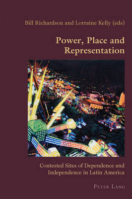 Power, Place and Representation: Contested Sites of Dependence and Independence in Latin America