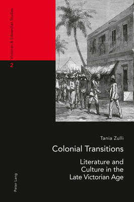 Colonial Transitions: Literature and Culture in the Late Victorian Age