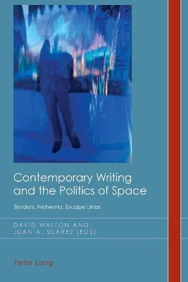 Contemporary Writing and the Politics of Space: Borders, Networks, Escape Lines