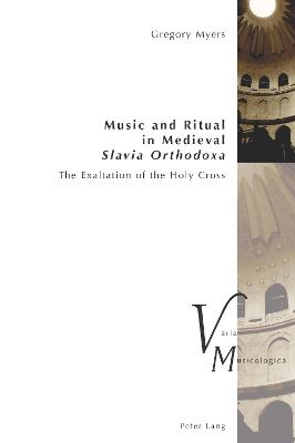 Music and Ritual in Medieval Slavia Orthodoxa: The Exaltation of the Holy Cross