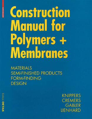 Construction Manual for Polymers + Membranes: Materials, Semi-finished Products, Form Finding, Design