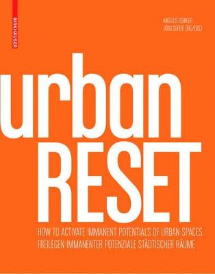 urbanRESET: Freilegen immanenter Potenziale stadtischer Raume / How to Activate Immanent Potentials of Urban Spaces