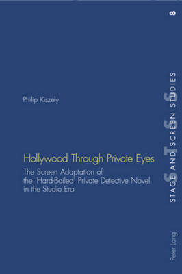 Hollywood Through Private Eyes: The Screen Adaptation of the 'Hard-Boiled' Private Detective Novel in the Studio Era