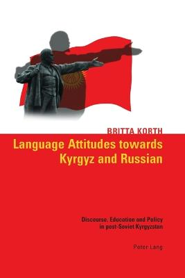 Language Attitudes Towards Kyrgyz and Russian: Discourse, Education and Policy in Post-Soviet Kyrgyzstan