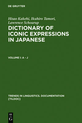 Dictionary of Iconic Expressions in Japanese: Vol I: A - J. Vol II: K - Z