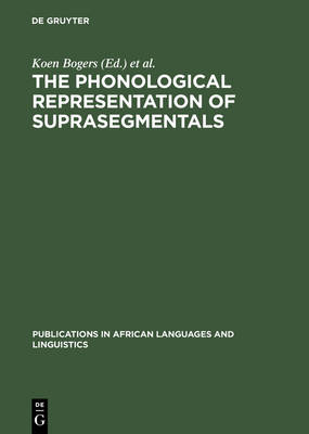 The Phonological Representation of Suprasegmentals: Studies on African Languages Offered to John M. Stewart on his 60th Birthday
