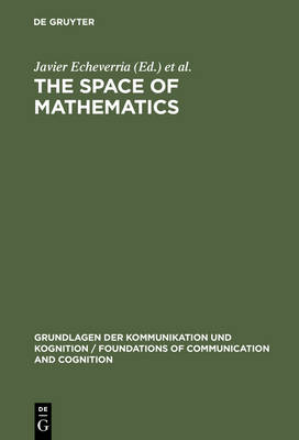 The Space of Mathematics: Philosophical, Epistemological, and Historical Explorations