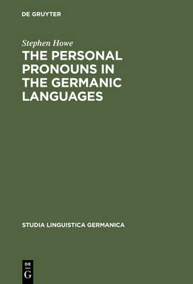 The Personal Pronouns in the Germanic Languages: A Study of Personal Pronoun Morphology and Change in the Germanic Languages from the First Records to the Present Day